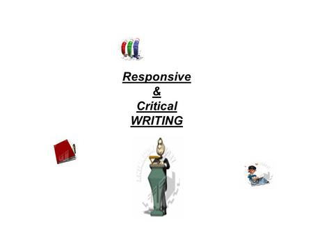 Responsive & Critical WRITING