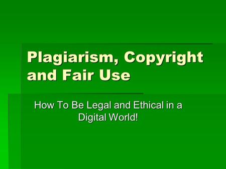 Plagiarism, Copyright and Fair Use How To Be Legal and Ethical in a Digital World!