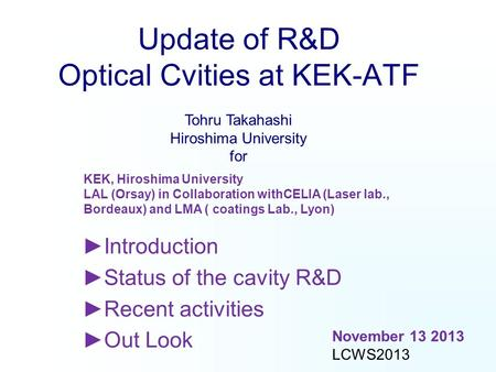 Update of R&D Optical Cvities at KEK-ATF ►Introduction ►Status of the cavity R&D ►Recent activities ►Out Look KEK, Hiroshima University LAL (Orsay) in.