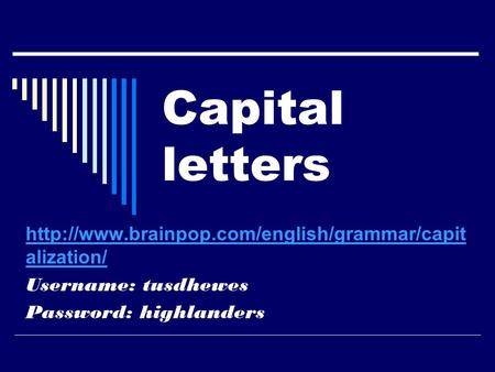 Capital letters  alization/ Username: tusdhewes Password: highlanders.