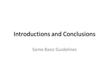 Introductions and Conclusions Some Basic Guidelines.