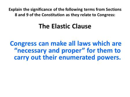 Explain the significance of the following terms from Sections 8 and 9 of the Constitution as they relate to Congress: The Elastic Clause Congress can make.