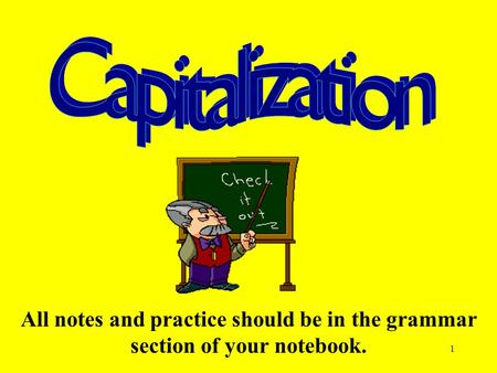 1 All notes and practice should be in the grammar section of your notebook.