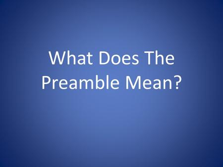 What Does The Preamble Mean?. We the people All of us; you and me.