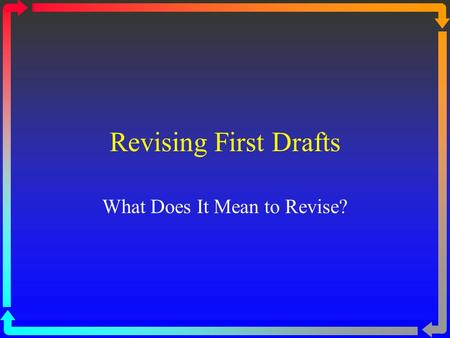 Revising First Drafts What Does It Mean to Revise?