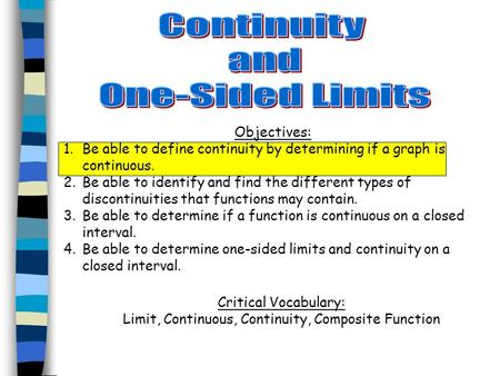 Objectives: 1.Be able to define continuity by determining if a graph is continuous. 2.Be able to identify and find the different types of discontinuities.