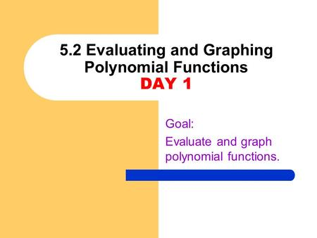 5.2 Evaluating and Graphing Polynomial Functions DAY 1