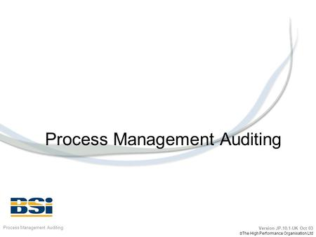 Process <strong>Management</strong> Auditing Version JP.10.1-UK Oct 03  The High Performance Organisation Ltd.