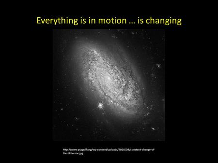 Everything is in motion … is changing  the-Universe.jpg.
