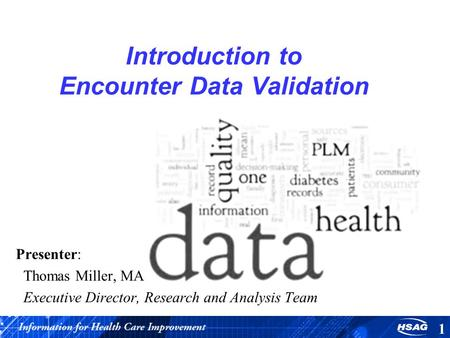 Introduction to Encounter Data Validation Presenter: Thomas Miller, MA Executive Director, Research and Analysis Team 1.