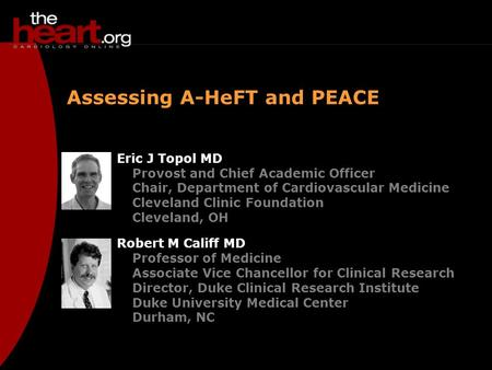 Assessing A-HeFT and PEACE Eric J Topol MD Provost and Chief Academic Officer Chair, Department of Cardiovascular Medicine Cleveland Clinic Foundation.
