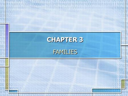 CHAPTER 3 FAMILIES.