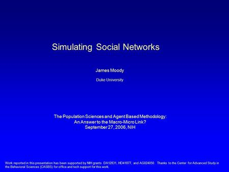 Simulating <strong>Social</strong> <strong>Networks</strong> James Moody Duke University The Population Sciences and Agent Based Methodology: An Answer to the Macro-Micro Link? September.