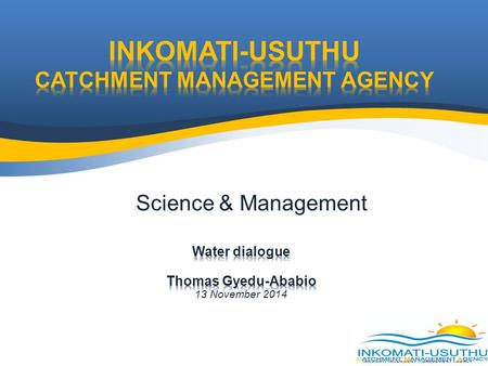 INKOMATI CATCHMENT MANAGEMENT AGENCY Science & Management.