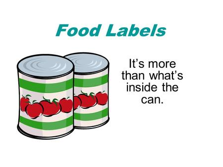 Food Labels It's more than what's inside the can..