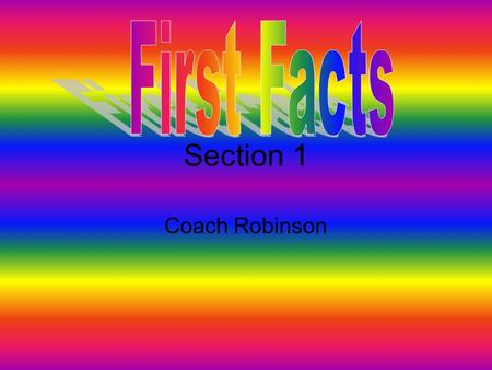 First Facts Section 1 Coach Robinson.