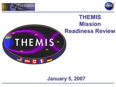 January 5, 2007 THEMIS Mission Readiness Review. January 5, 2007THEMIS Mission Readiness Review 2 Mission Overview Mission Science/EPO System <strong>Engineering</strong>.