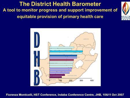 The District Health Barometer A tool to monitor progress and support improvement of equitable provision of primary health care Fiorenza Monticelli, HST.