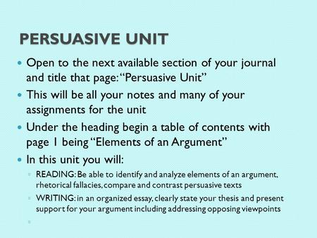 "PERSUASIVE UNIT Open to the next available section of your journal and title that page: ""Persuasive Unit"" This will be all your notes and many of your."