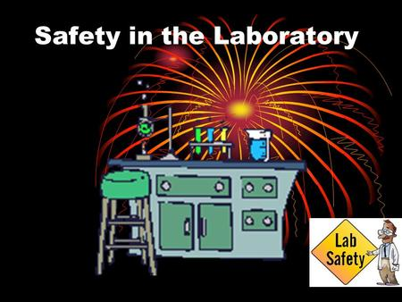 Safety in the Laboratory. General Guidelines Conduct yourself in a responsible manner!! Follow all written and verbal instructions. Never work alone.