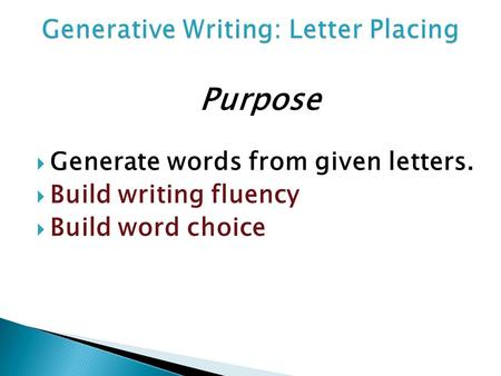 Purpose  Generate words from given letters.  Build writing fluency  Build word choice.