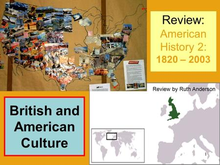 Review: American History 2: 1820 – 2003 British and American Culture 1 Review by Ruth Anderson.