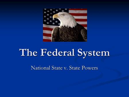 The Federal System National State v. State Powers.