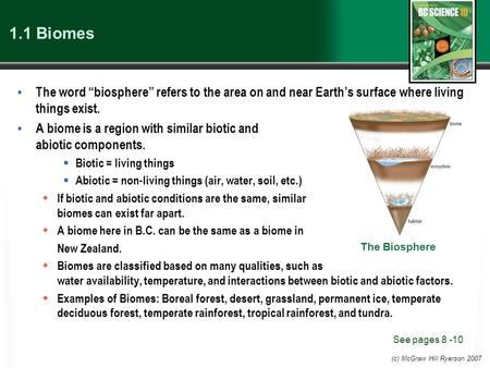 "(c) McGraw Hill Ryerson 2007 1.1 Biomes The word ""biosphere"" refers to the area on and near Earth's surface where living things exist. A biome is a region."