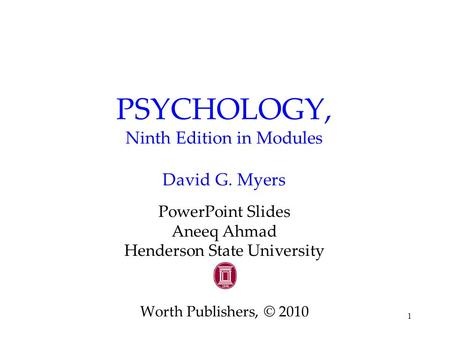 1 PSYCHOLOGY, Ninth Edition in Modules David G. Myers PowerPoint Slides Aneeq Ahmad Henderson State University Worth Publishers, © 2010.
