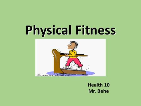 Physical Fitness Health 10 Mr. Behe. Physical Fitness Definition: The ability to perform physical activity and to meet the demands of daily living while.