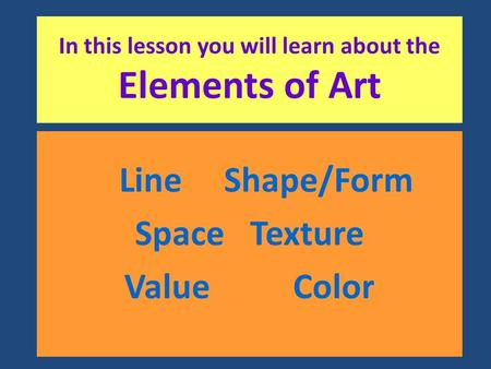 In this lesson you will learn about the Elements of Art