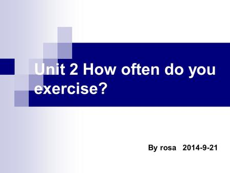 Unit 2 How often do you exercise? By rosa 2014-9-21.