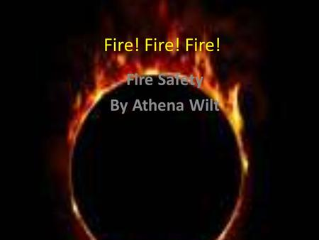 Fire! Fire! Fire! Fire Safety By Athena Wilt. Curriculum-Framing Questions Essential Question How can I protect myself? Unit Questions How does fire safety.