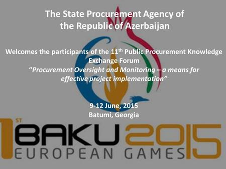 "The State Procurement Agency of the Republic of Azerbaijan Welcomes the participants of the 11 th Public Procurement Knowledge Exchange Forum ""Procurement."