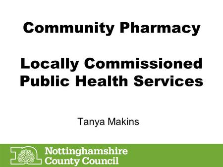 Community Pharmacy Locally Commissioned Public Health Services Tanya Makins.