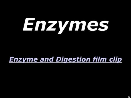 1 Enzymes Enzyme and Digestion film clip Enzyme and Digestion film clip.