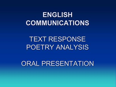 ENGLISH COMMUNICATIONS TEXT RESPONSE POETRY ANALYSIS ORAL PRESENTATION.