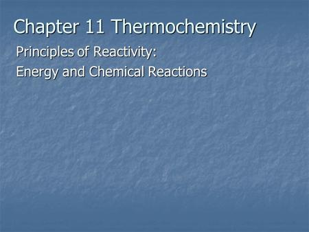 Chapter 11 Thermochemistry Principles of Reactivity: Energy and Chemical Reactions.