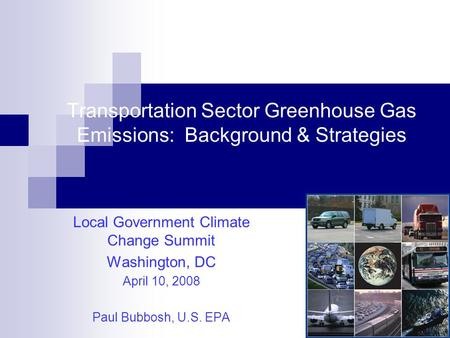 Transportation Sector Greenhouse Gas Emissions: Background & Strategies Local Government Climate Change Summit Washington, DC April 10, 2008 Paul Bubbosh,