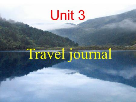 Travel journal Unit 3 It is a pleasant thing traveling along such a beautiful river.
