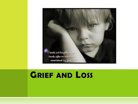 Grief and Loss.