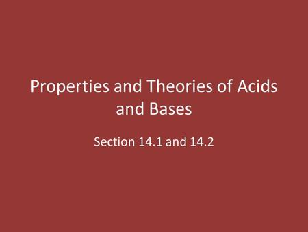 Properties and Theories of Acids and Bases Section 14.1 and 14.2.