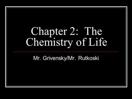 Chapter 2: The Chemistry of Life Mr. Grivensky/Mr. Rutkoski.