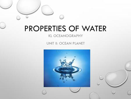 PROPERTIES OF WATER KL OCEANOGRAPHY UNIT II: OCEAN PLANET.