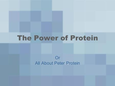 The Power of Protein Or All About Peter Protein. Meet Peter Protein 4.
