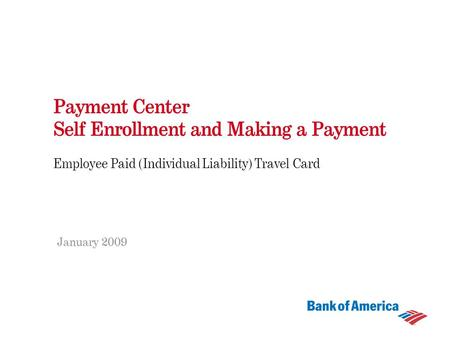 Payment Center Self Enrollment and Making a Payment Employee Paid (Individual Liability) Travel Card January 2009.