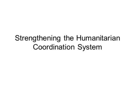 Strengthening the Humanitarian Coordination System.