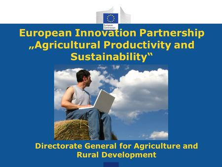 "European Innovation Partnership ""Agricultural Productivity and Sustainability"" Directorate General for Agriculture and Rural Development."
