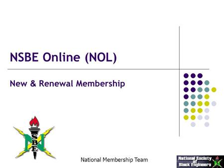 New & Renewal Membership National Membership Team NSBE Online (NOL)