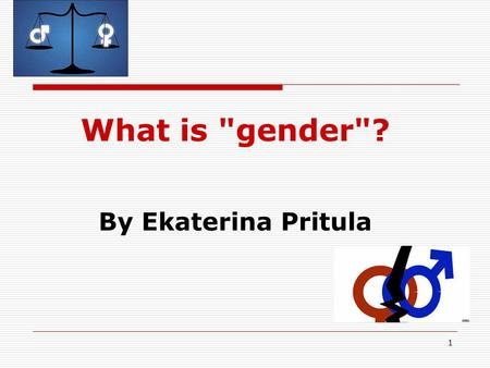 1 What is gender? By Ekaterina Pritula. 2 What does the term gender?  gender - is not the physical differences between men and women, and socially.